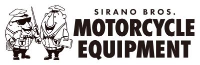 SIRANO BROS. MOTORCYCLE EQUIPMENT シラノブロス・モーターサイクル・イクイップメント