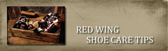 REDWING SHOE CARE TIPS