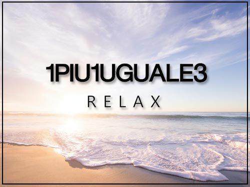1PIU1UGUALE3 RELAX(ウノピゥウノウグァーレトレ リラックス)